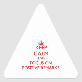 Keep Calm and focus on Positive Remarks Triangle Sticker