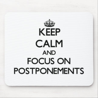 Keep Calm and focus on Postponements Mouse Pad