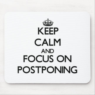 Keep Calm and focus on Postponing Mousepad