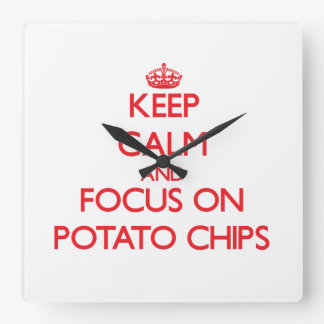 Keep Calm and focus on Potato Chips Square Wallclock