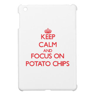 Keep Calm and focus on Potato Chips Case For The iPad Mini