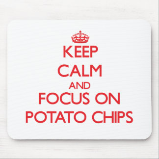 Keep Calm and focus on Potato Chips Mouse Pad