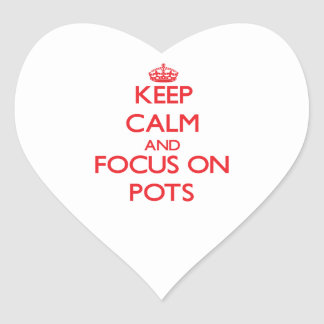 Keep Calm and focus on Pots Heart Sticker