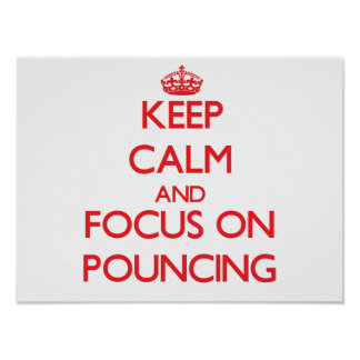 Keep Calm and focus on Pouncing Posters