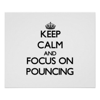 Keep Calm and focus on Pouncing Print