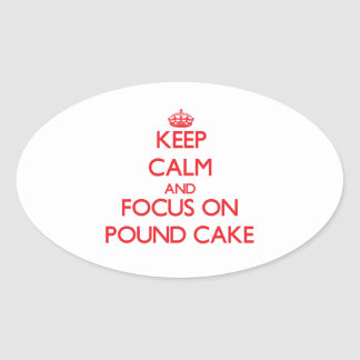 Keep Calm and focus on Pound Cake Oval Sticker