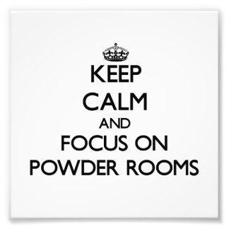 Keep Calm and focus on Powder Rooms Photo Print
