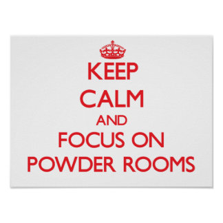 Keep Calm and focus on Powder Rooms Poster