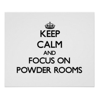 Keep Calm and focus on Powder Rooms Print