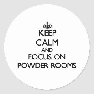 Keep Calm and focus on Powder Rooms Round Stickers