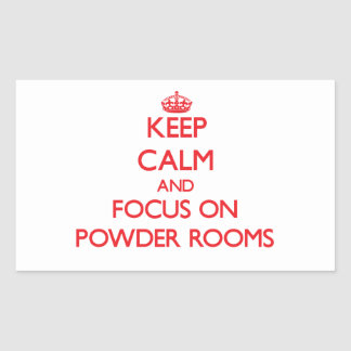 Keep Calm and focus on Powder Rooms Rectangle Stickers