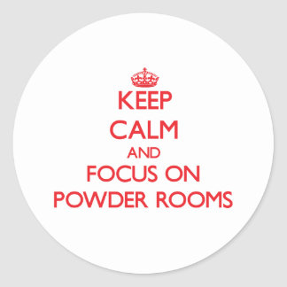 Keep Calm and focus on Powder Rooms Stickers