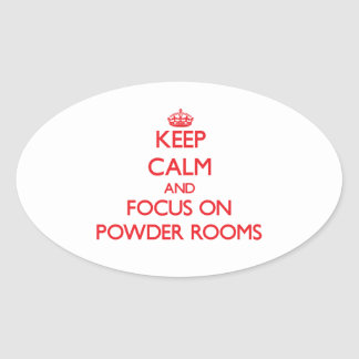 Keep Calm and focus on Powder Rooms Oval Sticker