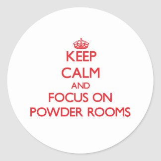 Keep Calm and focus on Powder Rooms Round Sticker