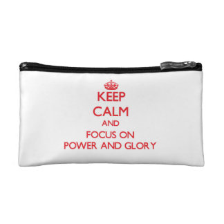Keep Calm and focus on Power And Glory Cosmetics Bags