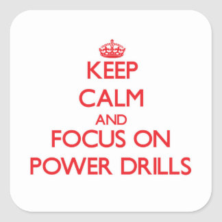 Keep Calm and focus on Power Drills Square Sticker