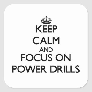Keep Calm and focus on Power Drills Square Stickers