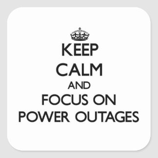 Keep Calm and focus on Power Outages Square Sticker