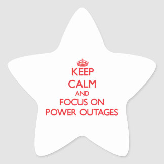 Keep Calm and focus on Power Outages Star Stickers