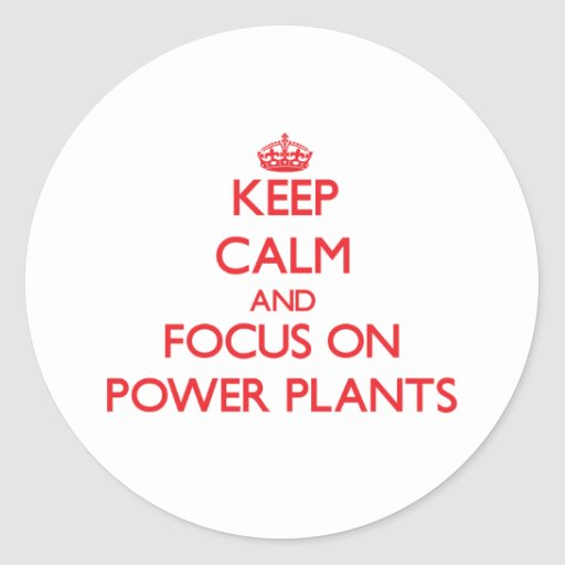 Keep Calm and focus on Power Plants Stickers