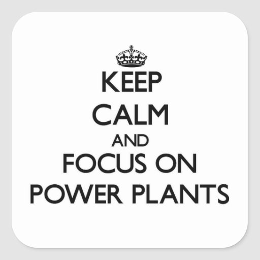 Keep Calm and focus on Power Plants Square Stickers