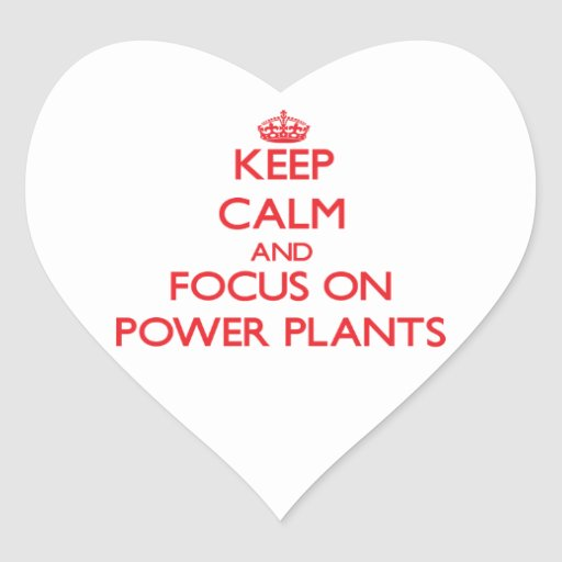 Keep Calm and focus on Power Plants Sticker