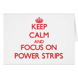 Keep Calm and focus on Power Strips Greeting Card