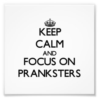 Keep Calm and focus on Pranksters Photograph