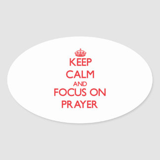 Keep Calm and focus on Prayer Oval Stickers