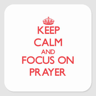 Keep Calm and focus on Prayer Square Stickers