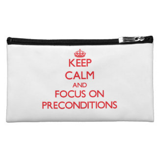 Keep Calm and focus on Preconditions Cosmetic Bags
