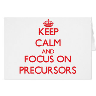 Keep Calm and focus on Precursors Greeting Card