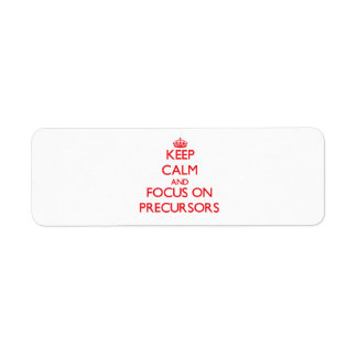 Keep Calm and focus on Precursors Return Address Label