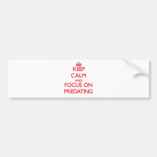 Keep Calm and focus on Predating Bumper Stickers