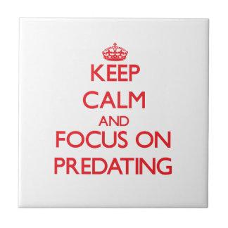Keep Calm and focus on Predating Tiles