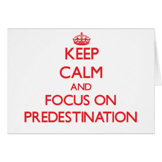 Keep Calm and focus on Predestination Greeting Card