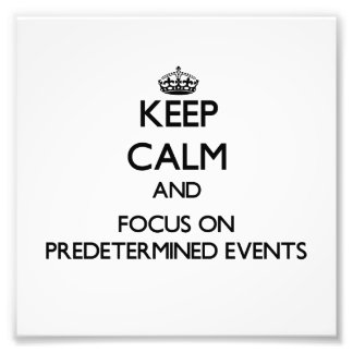 Keep Calm and focus on Predetermined Events Photograph