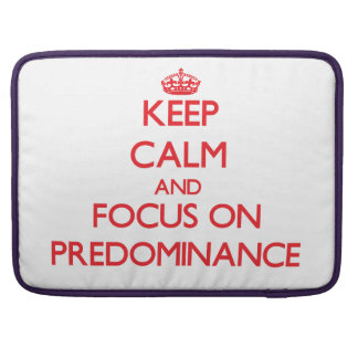 Keep Calm and focus on Predominance Sleeves For MacBook Pro