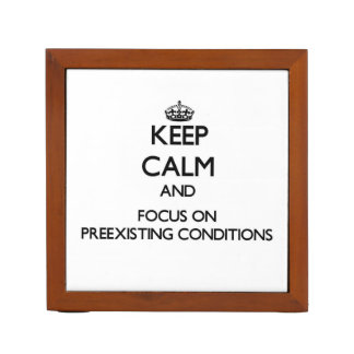 Keep Calm and focus on Preexisting Conditions Desk Organizer