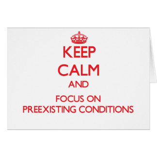 Keep Calm and focus on Preexisting Conditions Greeting Card