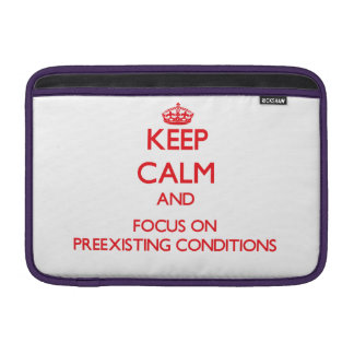 Keep Calm and focus on Preexisting Conditions MacBook Air Sleeve