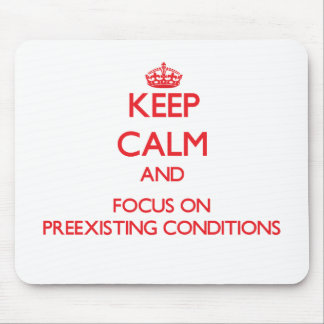 Keep Calm and focus on Preexisting Conditions Mouse Pad