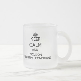 Keep Calm and focus on Preexisting Conditions 10 Oz Frosted Glass Coffee Mug