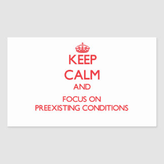 Keep Calm and focus on Preexisting Conditions Rectangular Sticker