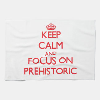Keep Calm and focus on Prehistoric Kitchen Towels