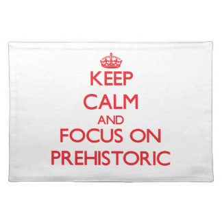 Keep Calm and focus on Prehistoric Place Mats