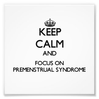 Keep Calm and focus on Premenstrual Syndrome Photo Art