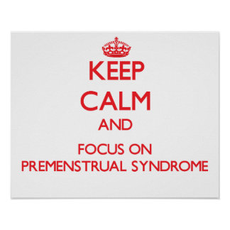 Keep Calm and focus on Premenstrual Syndrome Poster