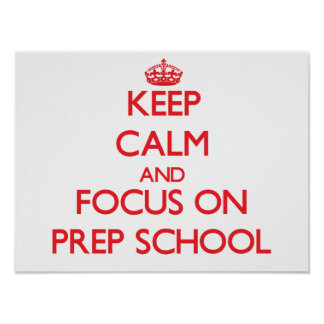 Keep Calm and focus on Prep School Posters