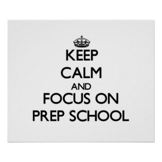 Keep Calm and focus on Prep School Poster